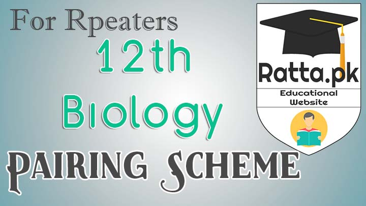 FSc 2nd Year/12th Biology Pairing Scheme 2017 for Repeaters