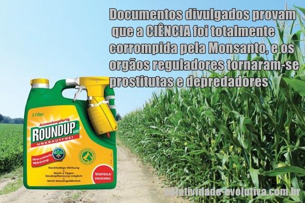 CIÊNCIA foi totalmente corrompida pela Monsanto, e os orgãos reguladores tornaram-se prostitutas e depredadores