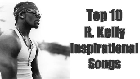 R. Kelly, Inspirational Songs, Top 10, Music, Motivation, R&B and Soul