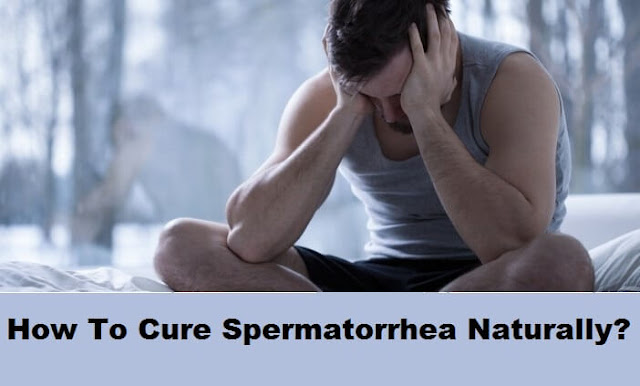 How To Cure Spermatorrhea Naturally?