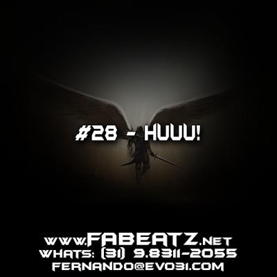 #28 - Huuu! [BoomBap 98BPM] DISPONÍVEL | $80 | (31) 98311-2055 | fernando@evo31.com