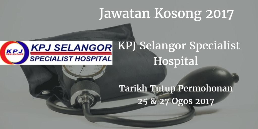 Jawatan Kosong KPJ Selangor Specialist Hospital 25 - 27 Ogos 2017