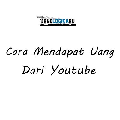Cara Mendapat Uang Dari Youtube