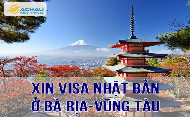 Xin visa Nhật Bản ở Bà Rịa-Vũng Tàu như thế nào ?