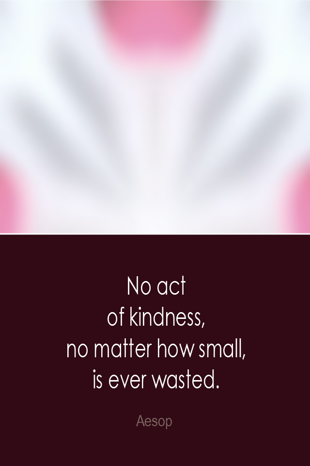 visual quote - image quotation: No act of kindness, no matter how small, is ever wasted. - Aesop