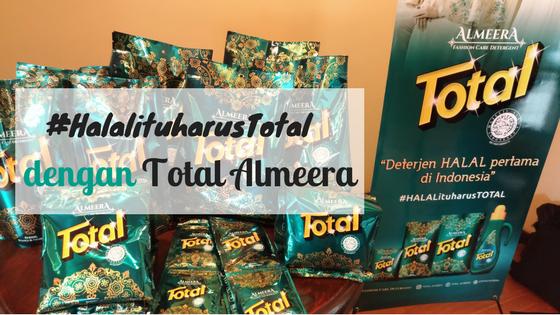 #Halalituharustotal dengan Total Almeera