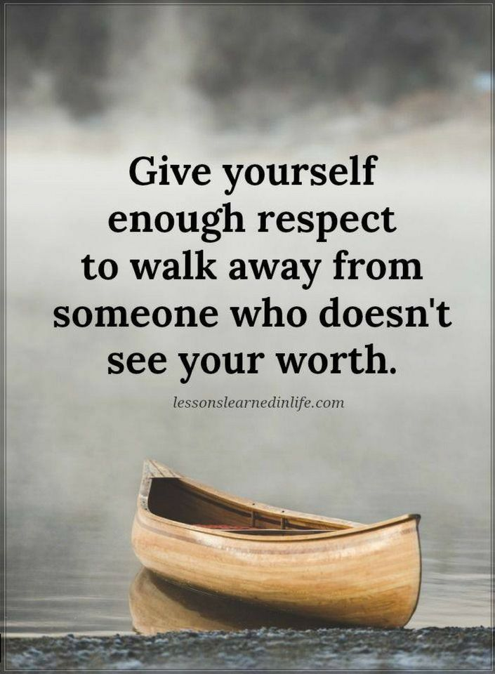 Quotes Give Yourself Enough Respect To Walk Away From Someone Who