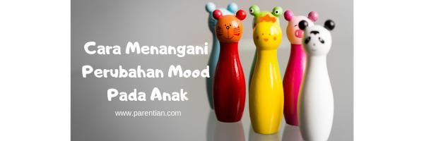 Cara Menangani Perubahan Mood Pada Anak