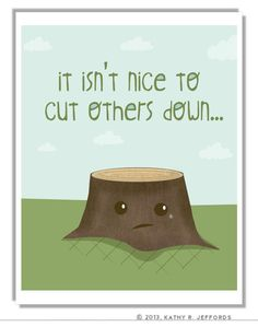 It isn't nice to cut others down
