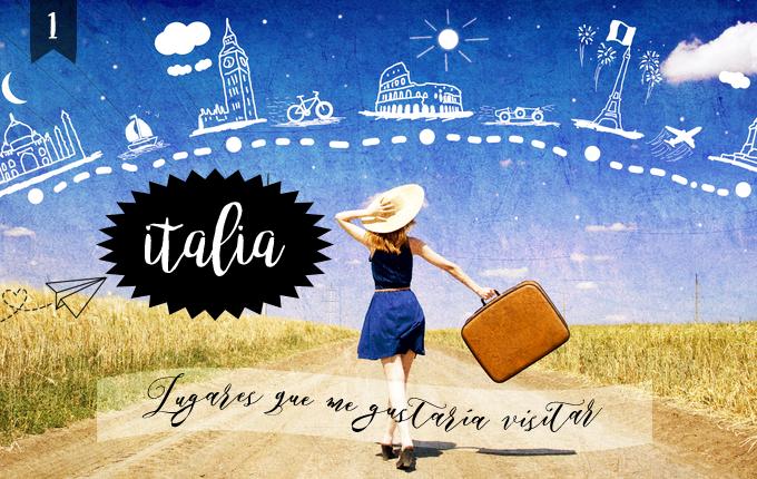 Lugares que me gustaría visitar | Italia (#1)