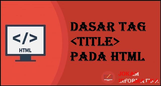 Dasar Atribut Tagging <title> Pada Bahasa Pemrograman HTML - JOKAM INFORMATIKA