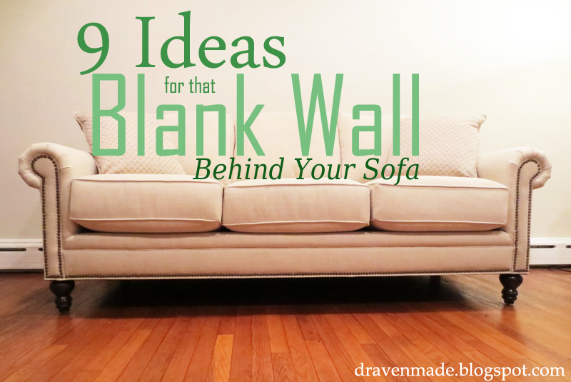 out my guide for 9 ideas for decorating a blank wall behind your sofa
