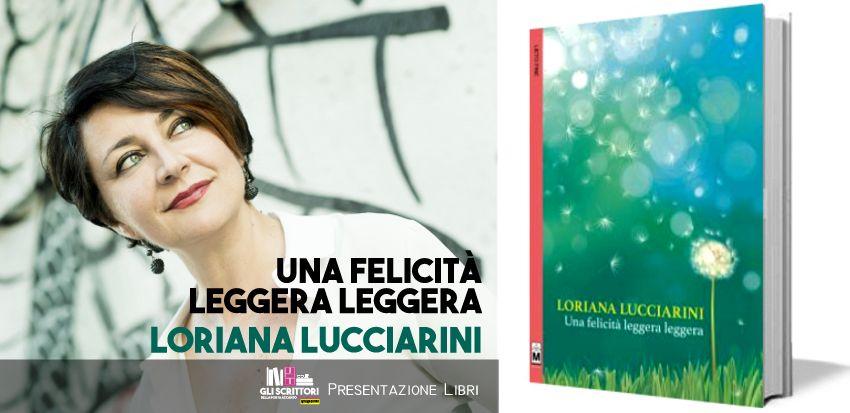 Loriana Lucciarini presenta: Una felicità leggera leggera - Intervista