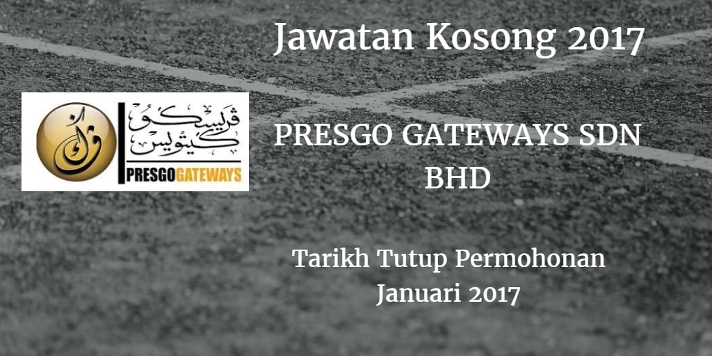 Jawatan Kosong PRESGO GATEWAYS SDN BHD Januari 2017