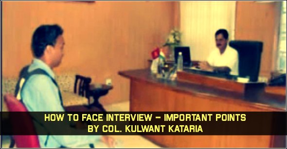 How To Face Interview – Important Points By Col. Kulwant Kataria