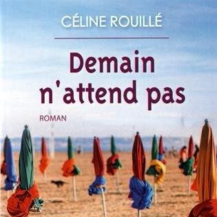 Demain n'attend pas de Céline Rouillé