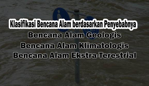 3 Jenis Klasifikasi Bencana Alam berdasarkan Penyebabnya