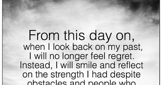 When I Look Back Quotes: When I Look Back On My Past, I Will No Longer Feel Regret