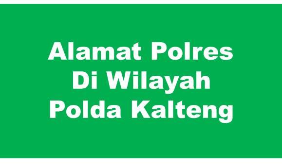 Alamat Lengkap Polres Di Wilayah Polda Kalimantan Tengah