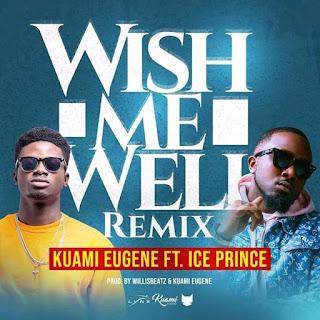 Kwami Eugene - Wish Me Well Remix Ft. Ice Prince