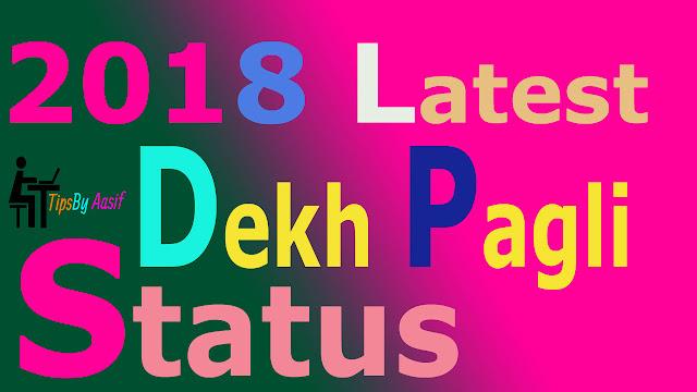2018 latest dekh pagli status