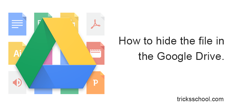 How to hide the file in the Google Drive.