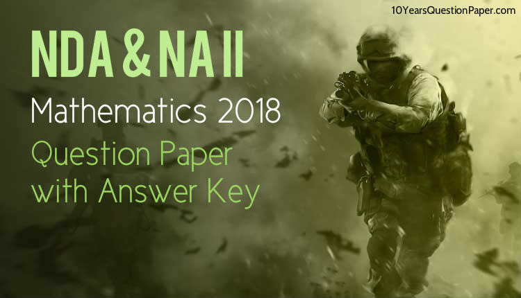 NDA & NA II Mathematics Question Paper 2018 Download PDF