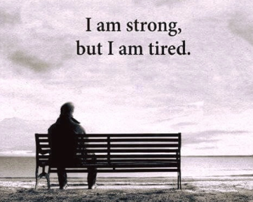The Truth Is That I Am Strong, But I Am Tired