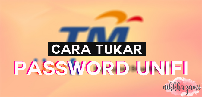 Cara Tukar Password Unifi