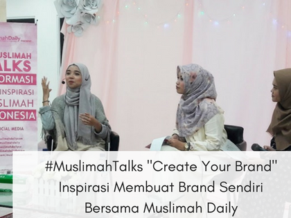#MuslimahTalks Create Your Brand Inspirasi Membuat Brand Sendiri Bersama Muslimah Daily