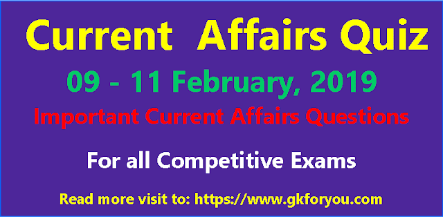 Daily Current Affairs Quiz: 9-11 February 2019
