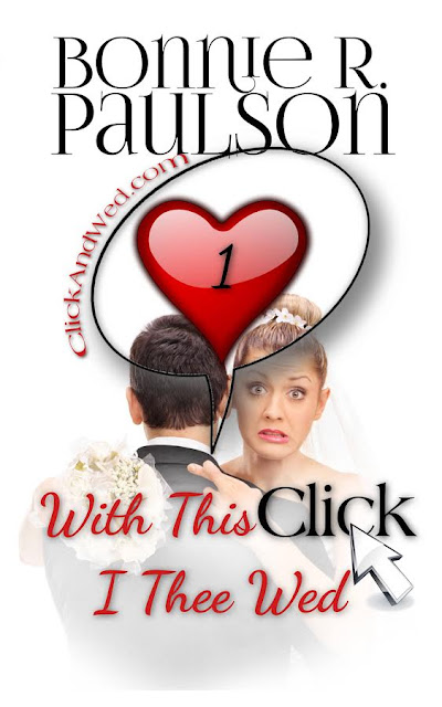 With This Click, I Thee Wed (ClickandWed.com Series Book 1) by Bonnie R. Paulson