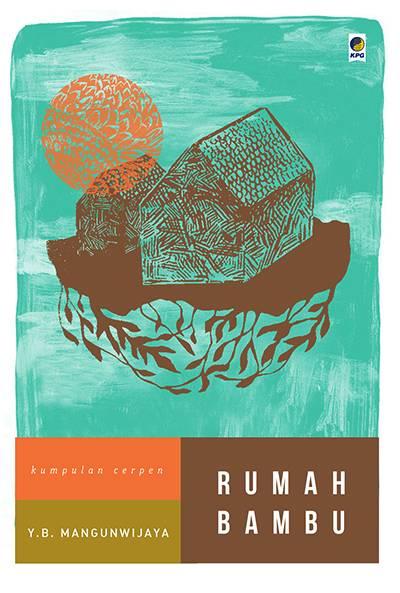 Romo mangun yang pertama dan terakhir kali diterbitkan Rumah Bambu Kumpulan Cerpen Romo Mangun