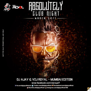 Absolutely Club Night March 2017 - Dj Ajay & Vdj Royal (Mumbai Edition)