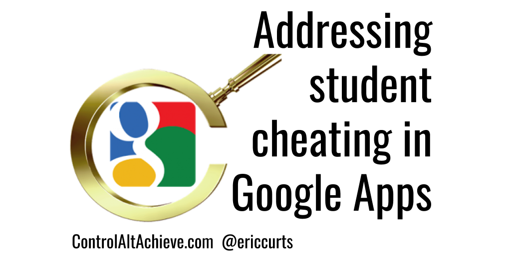 Control Alt Achieve: Addressing student cheating in Google Apps