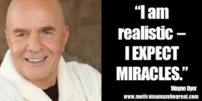 "Featured in 24 Wayne Dyer Inspirational Quotes to Reach Your Best Self collection: ""I am realistic – I expect miracles."" ― Wayne W. Dyer"