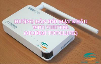 Hướng dẫn đổi mật khẩu Wifi internet cáp quang Viettel (Modem Totolink)