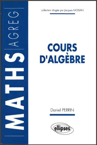 Livre : Cours d'algèbre - Daniel Perrin, CAPES / Agrégation