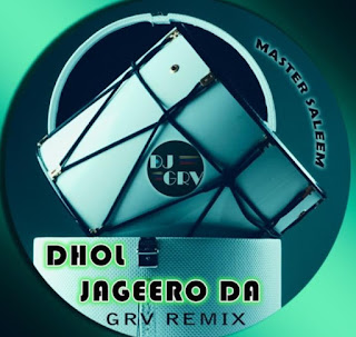 Dhol Jageero Da, Saleem - DJ GRV Remix 2016