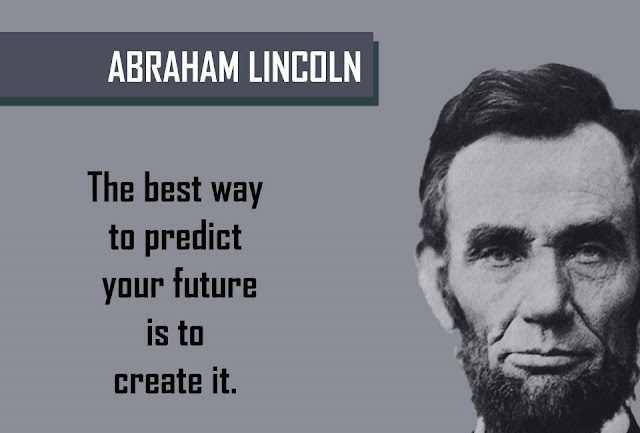 Quote by ABRAHAM LINCOLN - The best way to predict your future is to create it