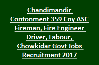 Chandimandir Contonment 359 Coy ASC Fireman, Fire Engineer Driver, Labour, Chowkidar Govt Jobs Recruitment 2017