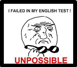 I failed in my english test unpossible