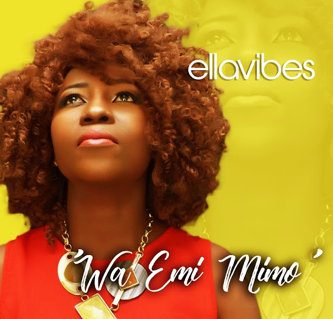 NEW MUSIC: ELLAVIBES - WA EMI MIMO