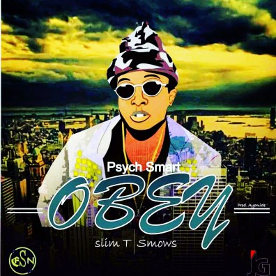 """[Music] Psych Smart – """"Obey"""" ft. Slim T X Snows"""