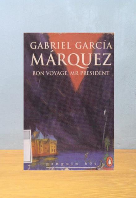 BON VOYAGE, MR PRESIDENT, Gabriel Garcia Marquez