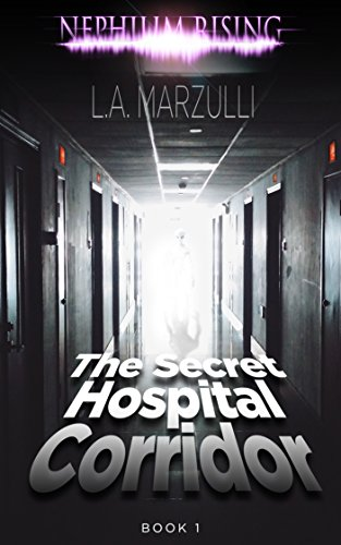 Nephilim Rising: The Secret Hospital Corridor by L. A. Marzulli