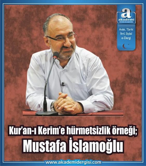 Kur'an-ı Kerim'e hürmetsizlik örneği; Mustafa İslamoğlu