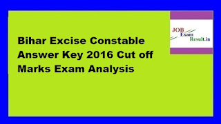 Bihar Excise Constable Answer Key 2016 Cut off Marks Exam Analysis