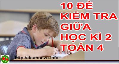 Tuyển chọn 10 đề Kiểm tra giữa học kì 2 Toán 4 theo thông tư 22