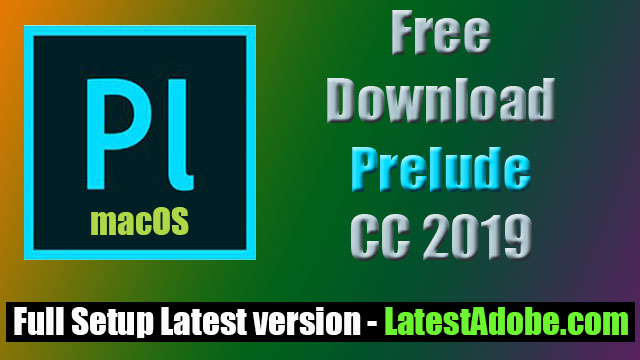 Direct Download Adobe Prelude CC 2019 Latest version for macOS - Latest Adobe